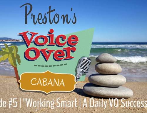 "Preston's VoiceOver Cabana | Episode #5 – ""Working Smart 