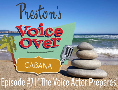 "Preston's VoiceOver Cabana | Episode #7 – ""The Voice Actor Prepares"""