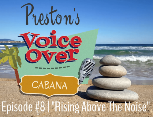 "Preston's VoiceOver Cabana | Episode #8 – ""Rising Above The Noise"""