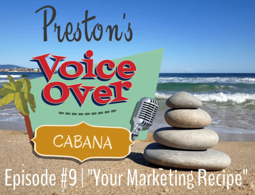 "Preston's VoiceOver Cabana | Episode #9 – ""Your Marketing Recipe"""