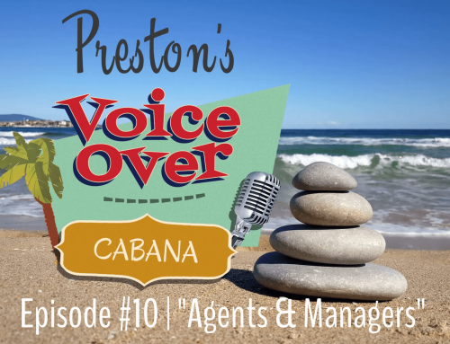 "Preston's VoiceOver Cabana | Episode #010 – ""Agents & Managers"""